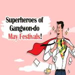 Superheroes of Gangwon May Festivals!